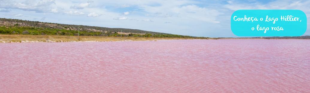 Lago Hillier – o fantástico lago rosa da Austrália