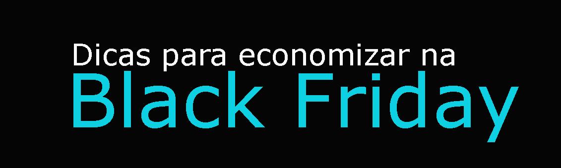 Dicas para economizar na Black Friday