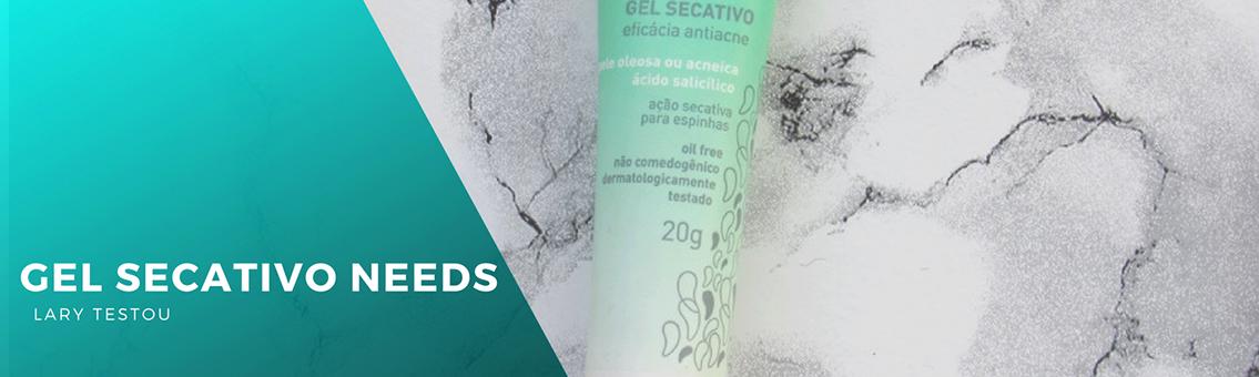 Lary testou: gel secativo needs